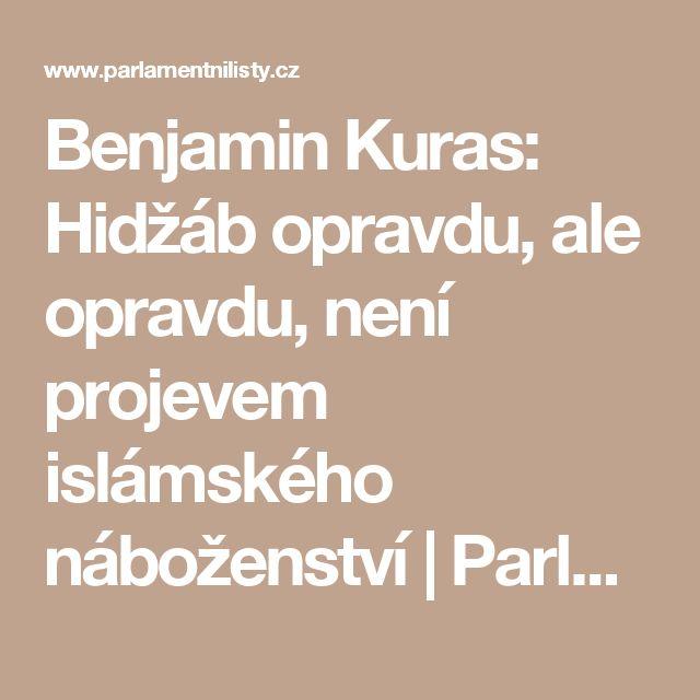 Benjamin Kuras: Hidžáb opravdu, ale opravdu, není projevem islámského náboženství | ParlamentniListy.cz – politika ze všech stran