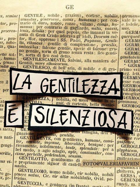 """ingarbugliata-mente: """"[GE] Se le persone sapessero quante volte siamo gentili con loro senza che loro se ne accorgano, forse tacerebbero. La gentilezza, è silenziosa. # """""""