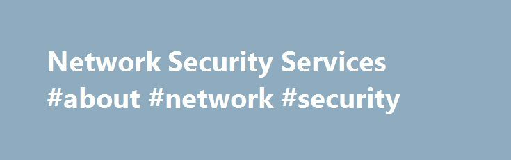 Network Security Services #about #network #security http://malta.remmont.com/network-security-services-about-network-security/  # Network Security Services Network Security Services (NSS ) is a set of libraries designed to support cross-platform development of security-enabled client and server applications. Applications built with NSS can support SSL v3, TLS, PKCS #5, PKCS #7, PKCS #11, PKCS #12, S/MIME, X.509 v3 certificates, and other security standards. For detailed information on…