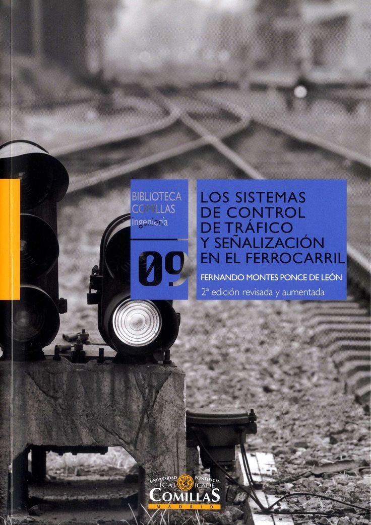 Los sistemas de control de tráfico y señalización en el ferrocarril / Fernando Montes Ponce de León.-- Madrid : Universidad Pontificia de Comillas, 2017.