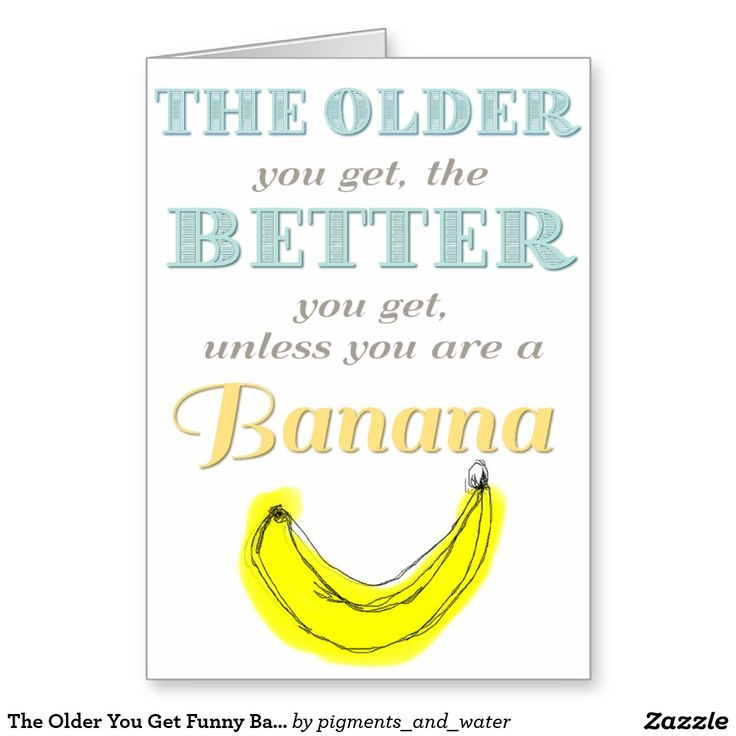the older you get funny banana birthday card  birthday