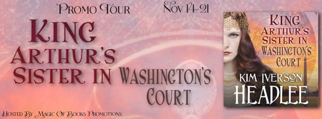 Tracey A Wood's - The Author's Blog - Blog spot: King Arthur's Sister in Washington's Court by Kim ...