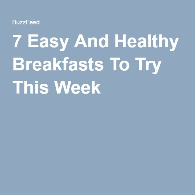 7 Easy And Healthy Breakfasts To Try This Week