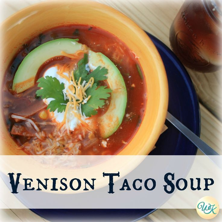 Venison Taco Soup | My Wild Kitchen - Your destination for wild recipes