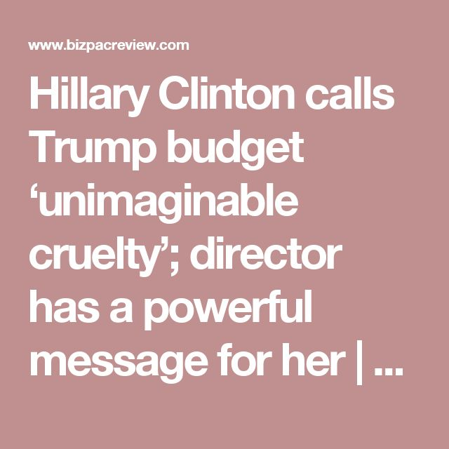Hillary Clinton calls Trump budget 'unimaginable cruelty'; director has a powerful message for her | Conservative News Today