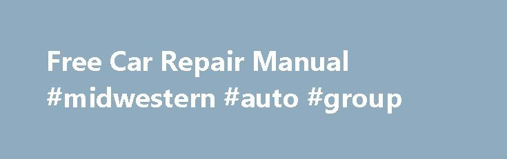Free Car Repair Manual #midwestern #auto #group http://auto.nef2.com/free-car-repair-manual-midwestern-auto-group/  #auto repair manuals online # Free Car Repair Manual Automotive Dealer Is there such a thing as a free car repair manual? Car repair manuals that are entirely free may only be available at your local library. There are, however, online resources that can help you with free car repair. Finding a Free Car Repair Continue Reading