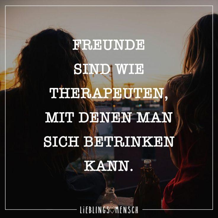 Freunde sind wie Therapeuten, mit denen man sich betrinken kann.