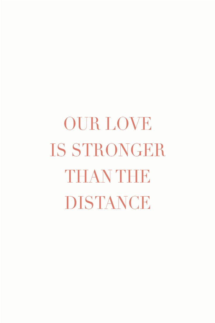 Our love is stronger than the distance - Quote