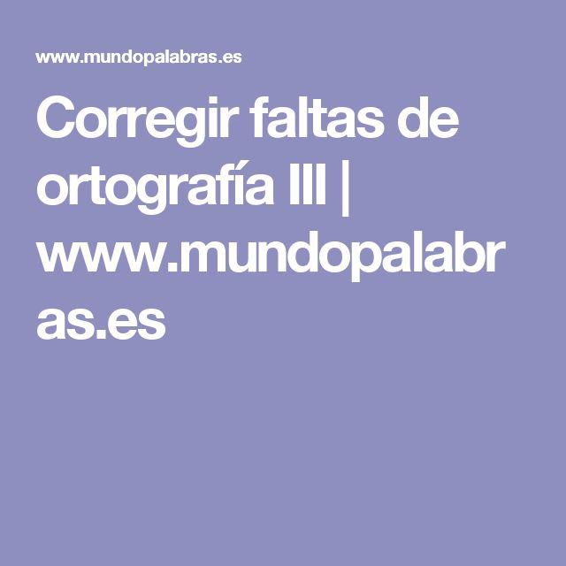 Corregir faltas de ortografía III | www.mundopalabras.es