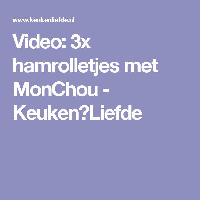 Video: 3x hamrolletjes met MonChou - Keuken♥Liefde