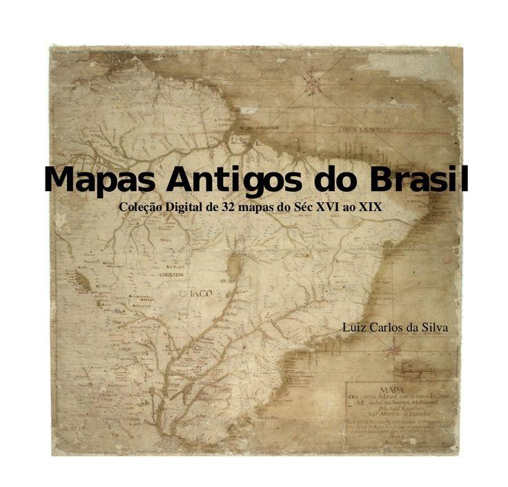 Mapas Antigos do Brasil Coleção Digital de 32 mapas do Séc XVI ao XIX Luiz Carlos da Silva