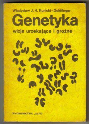 W. J. H. Kunicki-Goldfinger - Genetyka. Wizje urzekające i groźne (1987)