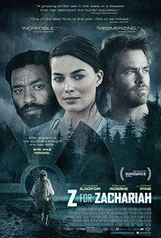 Z for Zachariah  2015. An interesting look at human nature in the wake of a disaster that wipes out most of civilization, two men and a young woman find themselves in an emotionally charged love triangle as the last known survivors. Director: Craig Zobel  Stars: Chiwetel Ejiofor, Chris Pine, Margot Robbie