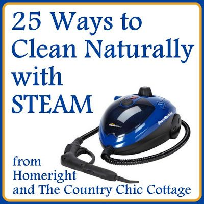 25 ways to clean naturally with steam -- use pure steam to get your cleaning chores done with a steam cleaner