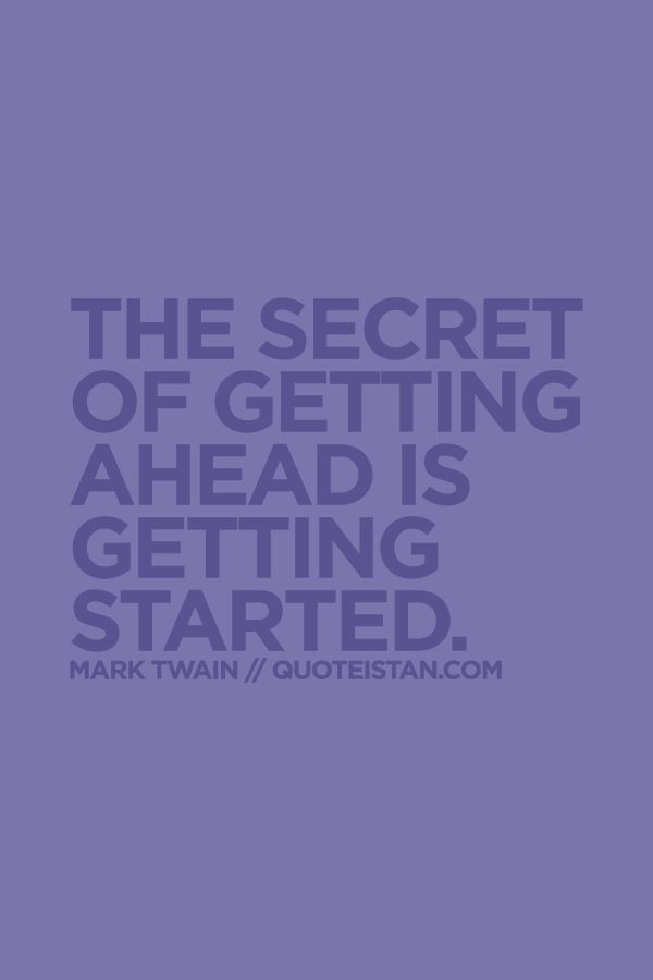 The secret of getting ahead is getting started. #motivation #quote
