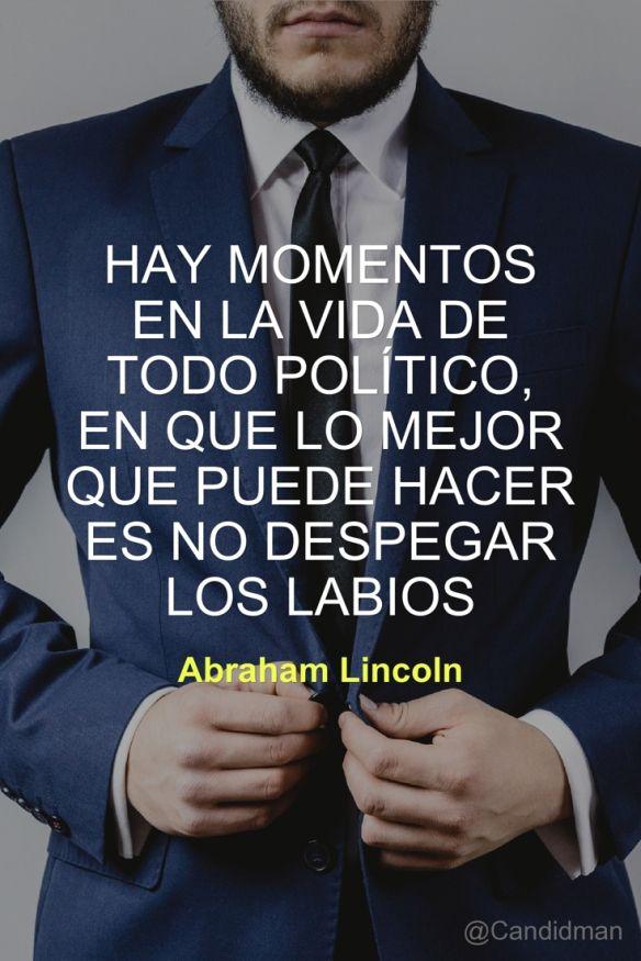 Hay Momentos En La Vida De Todo Político En Que Lo Mejor Que Puede Hacer Es No Despegar Los Labios Abraham Lincoln En 2021 Política Abraham Lincoln Frases De Consejos