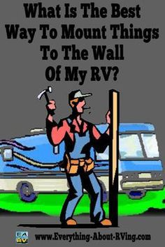 What Is The Best Way To Mount Things To The Wall Of My RV? I have a 2005 Coachmen Freedom Class C Motorhome that we purchased last year. Now that we have spent some time in it, we want to make some minor upgrades,