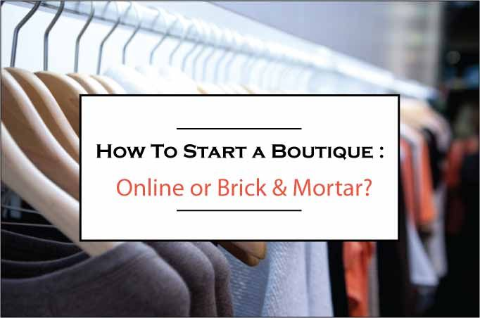 How to Start a Boutique 01: Online or Brick and Mortar