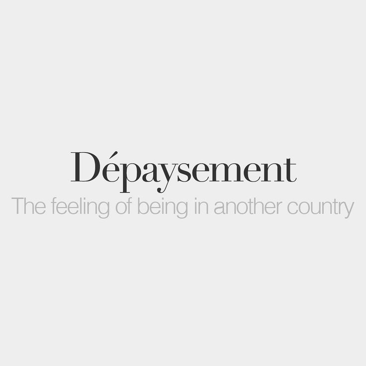 Dépaysement The feeling of being in another country /de.pɛ.iz.mɑ/