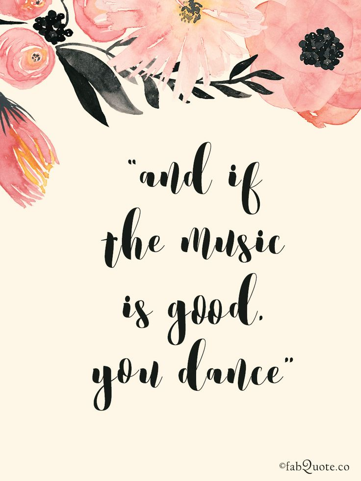 """and if the music is good, you dance"""