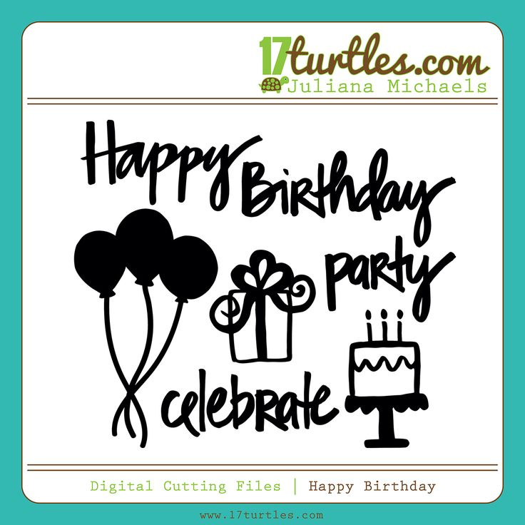 Happy Birthday Free Digital Cutting File by Juliana Michaels 17turtles.com #digitalcutfile #cutfile #svgfile