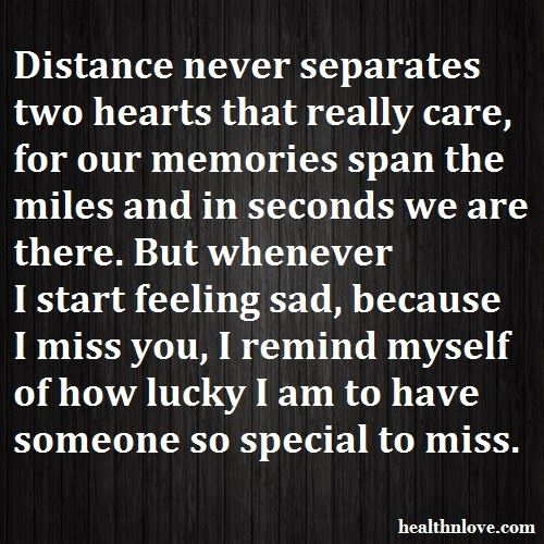 Distance never separates two hearts that really care, for our memories span the miles and in seconds we are there. But whenever I start ...