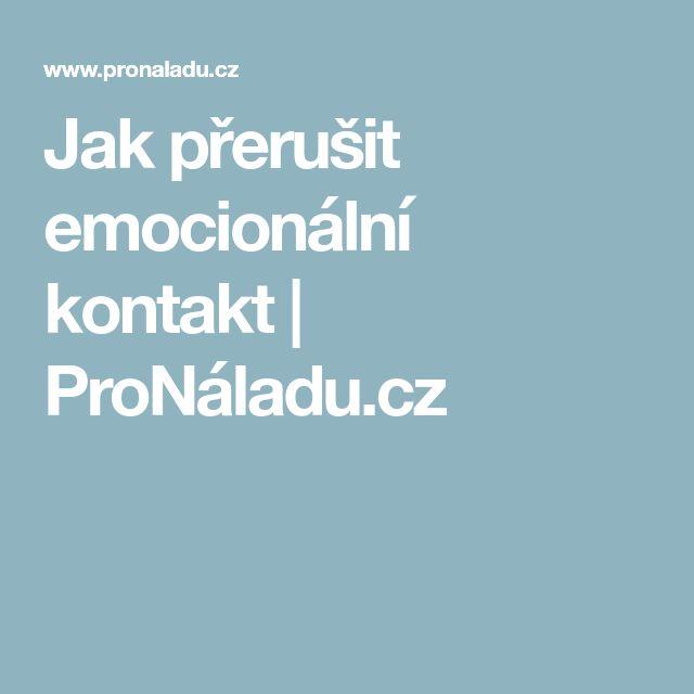 Jak přerušit emocionální kontakt   ProNáladu.cz