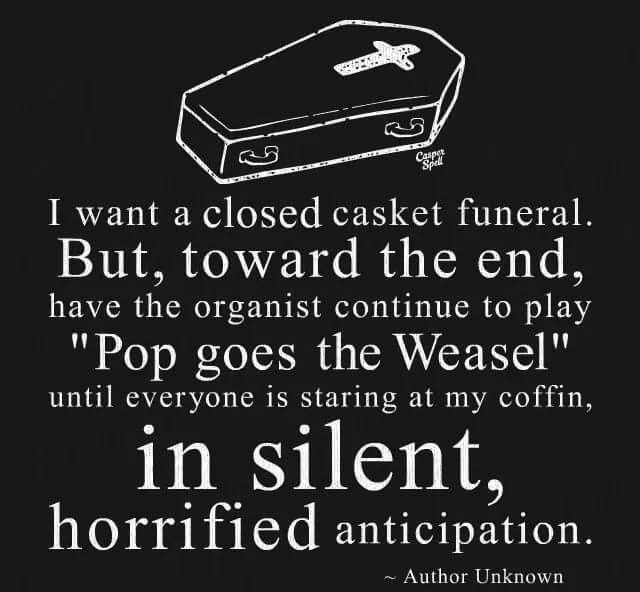 Pin By Catherine Strauss On This Funeral Quotes Pop Goes The Weasel Funeral Jokes