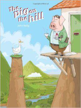 The Pig on the Hill: John Kelly: 9781937359393: Amazon.com: Books