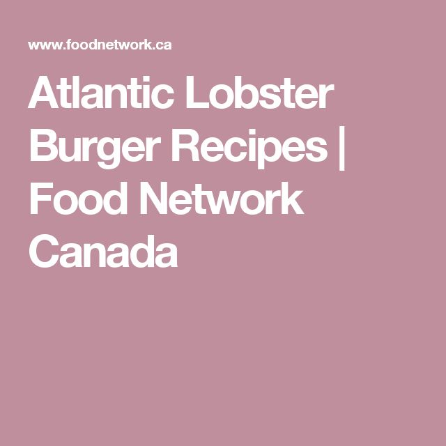Atlantic Lobster Burger Recipes | Food Network Canada