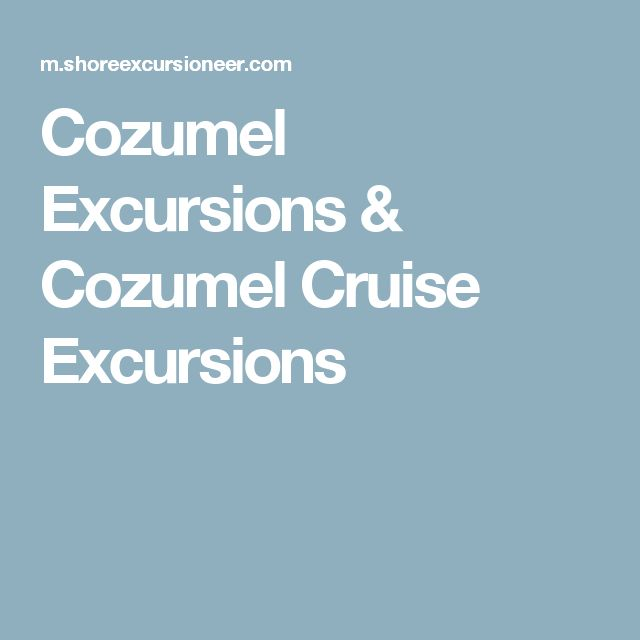 Cozumel Excursions & Cozumel Cruise Excursions