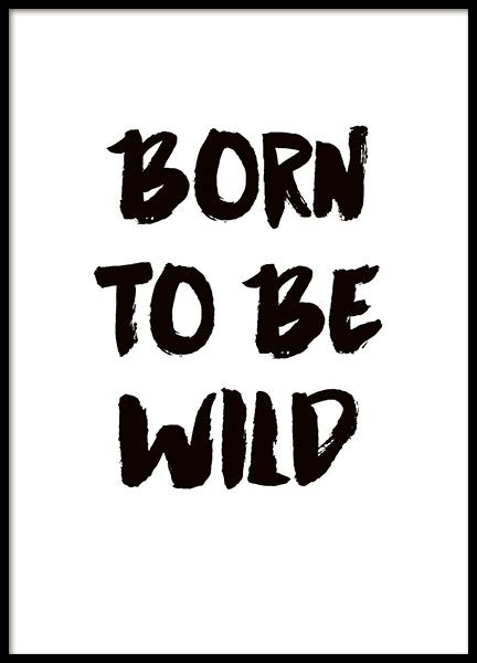 Poster with the text Born to be wild. A classic text poster in black and white with a wild touch - perfect for the little rebel at home! www.desenio.co.uk