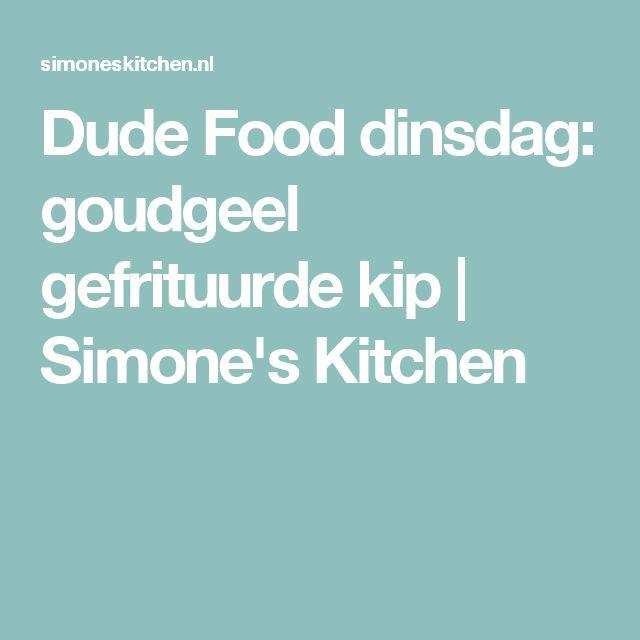 Dude Food dinsdag: goudgeel gefrituurde kip | Simone's Kitchen
