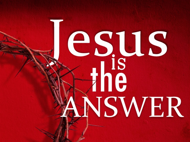 Jesus doesn't just have the answer. He is the Answer! What do you want Him to answer in your life today?