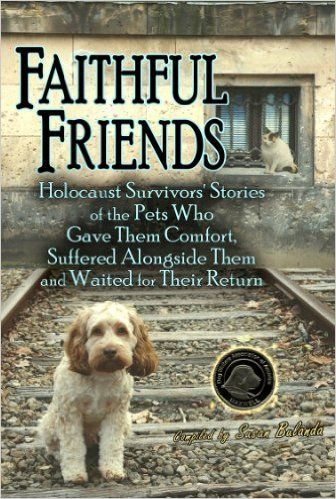 Faithful Friends: Holocaust Survivors' Stories of the Pets Who Gave Them Comfort, Suffered Alongside Them and Waited for Their Return: Susan Bulanda: 9780981892948: Amazon.com: Books