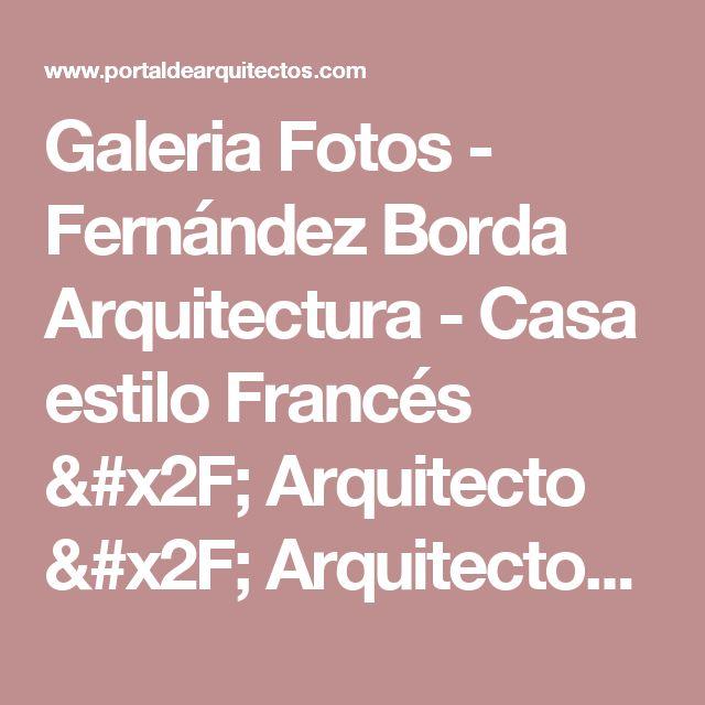 Galeria Fotos - Fernández Borda Arquitectura - Casa estilo Francés / Arquitecto / Arquitectos - Portal de Arquitectos