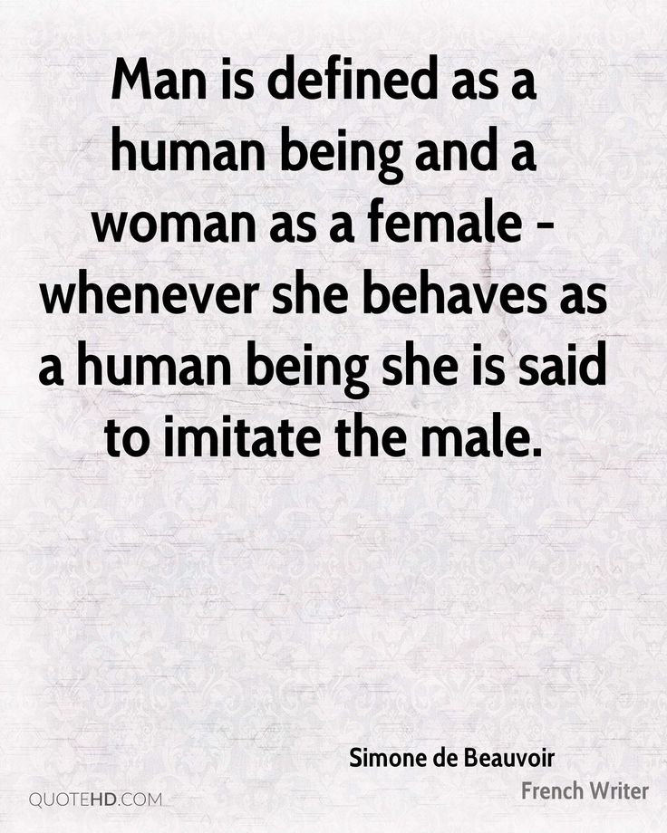 Man is defined as a human being and a woman as a female - whenever she behaves as a human being she is said to imitate the male. - Pesquisa Google
