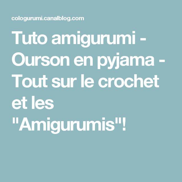 """Tuto amigurumi - Ourson en pyjama - Tout sur le crochet et les """"Amigurumis""""!"""