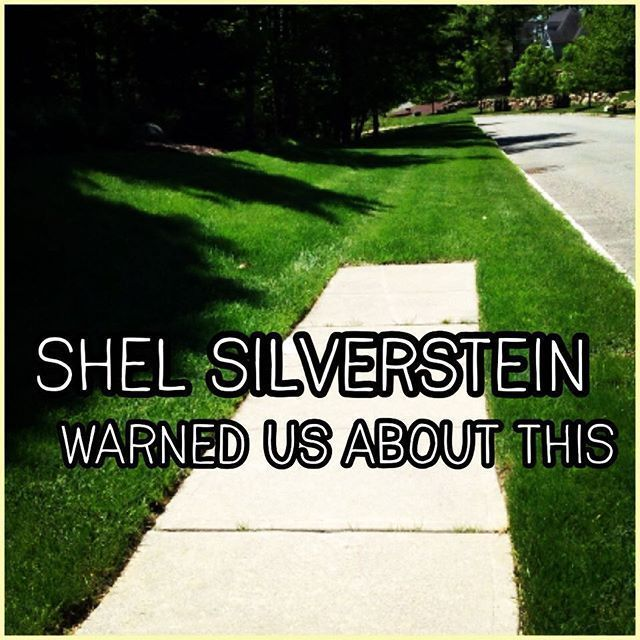 Shel Silverstein warned us about this. #WhereTheSidewalkEnds