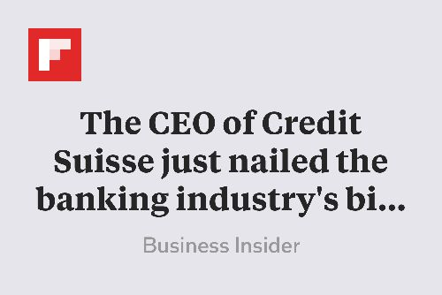 The CEO of Credit Suisse just nailed the banking industry's biggest problem in a sentence http://flip.it/z6wxh