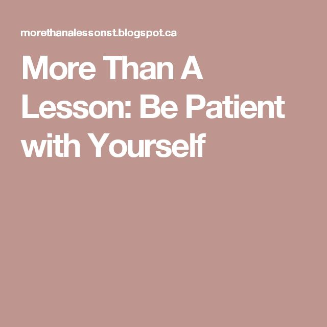 More Than A Lesson: Be Patient with Yourself