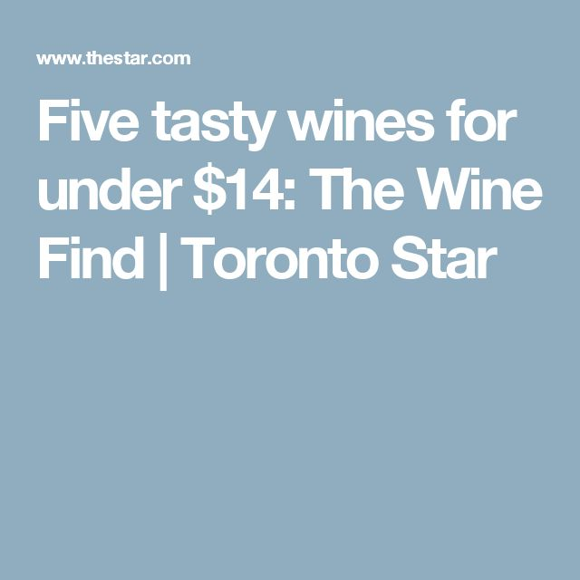 Five tasty wines for under $14: The Wine Find | Toronto Star