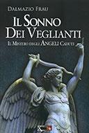 Il Sonno dei Veglianti  Il mistero degli Angeli caduti  di Frau Dalmazio  Editore: XPublishing