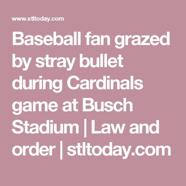 Baseball fan grazed by stray bullet during Cardinals game at Busch Stadium | Law and order | stltoday.com