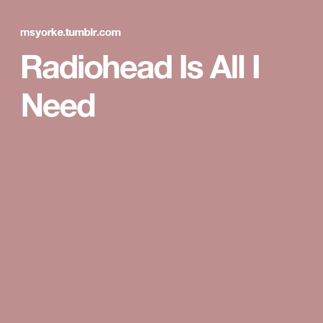 Radiohead Is All I Need