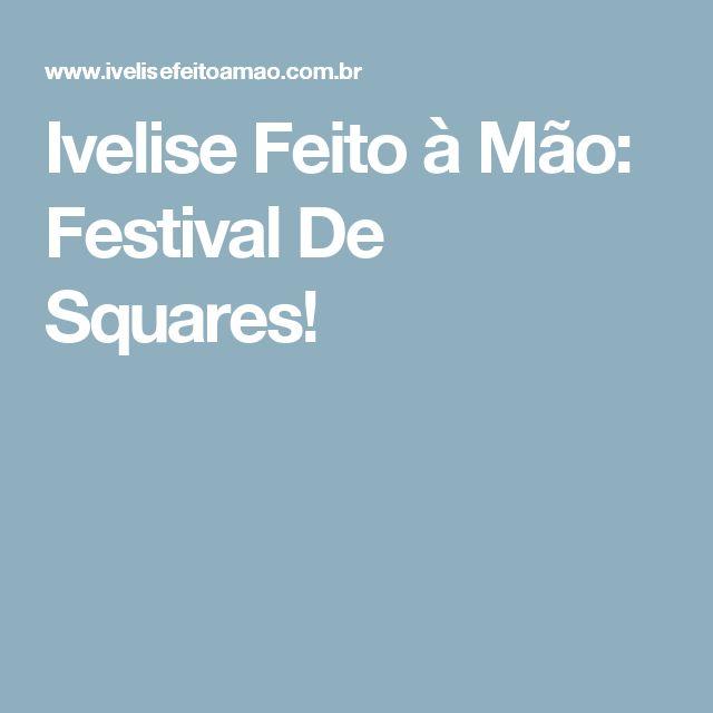 Ivelise Feito à Mão: Festival De Squares!