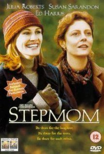 Stepmom (1998) starring Julia Roberts, Susan Sarandon. Watched April 2013, dvd.