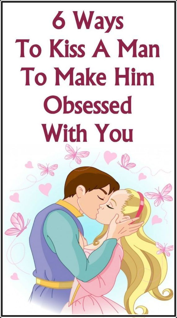6 Ways To Kiss A Man To Make Him Obsessed With You Emotional