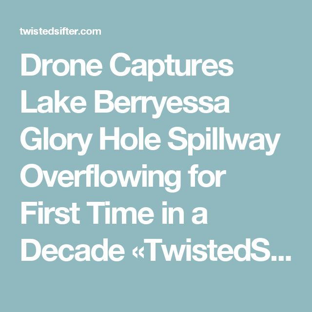 Drone Captures Lake Berryessa Glory Hole Spillway Overflowing for First Time in a Decade     «TwistedSifter