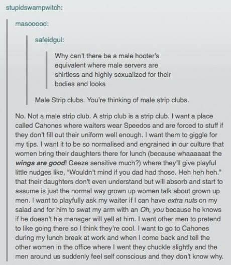 """itstartedwithtaken: """"forcefields: """" bombasticunicorn: """" thewomanfromitaly: """" listengirlfriends: """" When it comes to objectification, this is a great example of why comparing male strip clubs to Hooters..."""